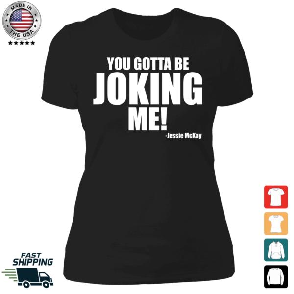 Jessie Mckay You Gotta Be Joking Me Ladies Boyfriend Shirt
