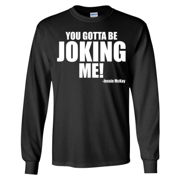 Jessie Mckay You Gotta Be Joking Me Long Sleeve Shirt