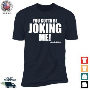 You Gotta Be Joking Me Premium SS T-Shirt