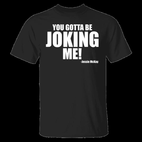 Jessie Mckay You Gotta Be Joking Me Shirt