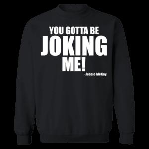 Jessie Mckay You Gotta Be Joking Me Sweatshirt