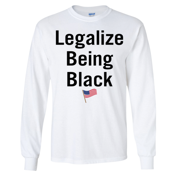 Legalize Being Black Long Sleeve Shirt