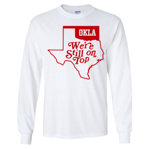 Okla Were Still On Top Long Sleeve Shirt