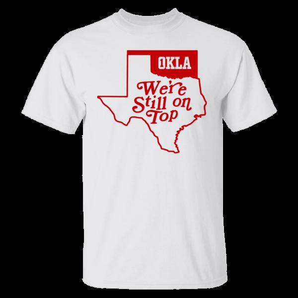 Okla Were Still On Top Shirt
