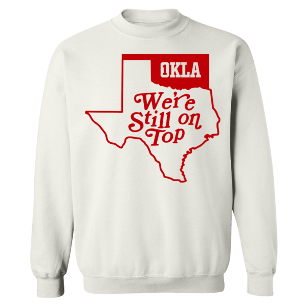 Okla Were Still On Top Sweatshirt