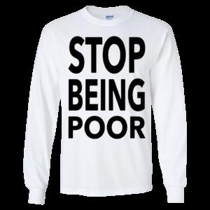 Paris Hilton Stop Being Poor Long Sleeve Shirt