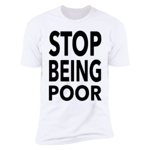 Paris Hilton Stop Being Poor Premium SS T-Shirt