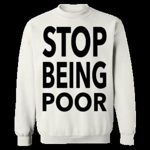 Paris Hilton Stop Being Poor Sweatshirt