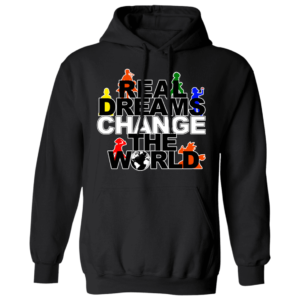 Real Dreams Change The World Hoodie