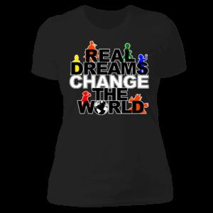 Real Dreams Change The World Ladies Boyfriend Shirt