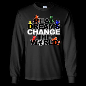 Real Dreams Change The World Long Sleeve Shirt