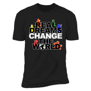 Real Dreams Change The World Premium SS T-Shirt