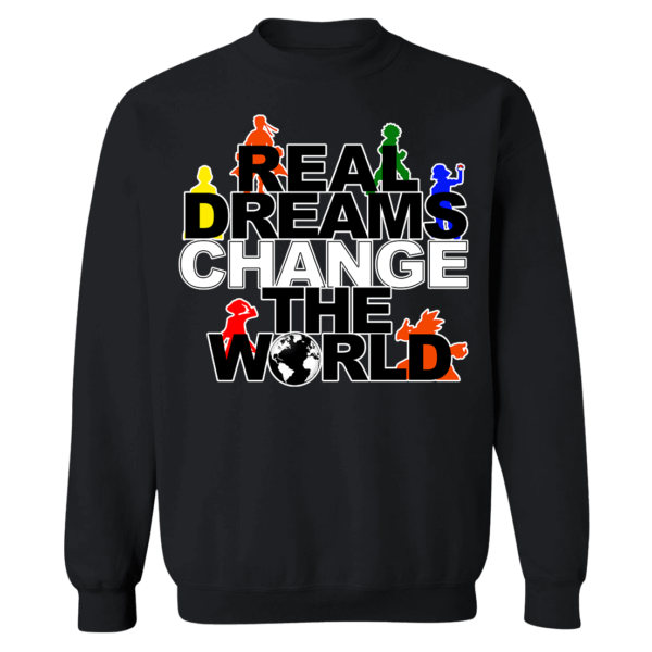 Real Dreams Change The World Sweatshirt
