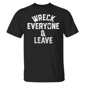 Roman Reigns Wreck Everyone And Leave Shirt