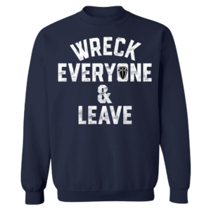 Roman Reigns Wreck Everyone And Leave Sweatshirt