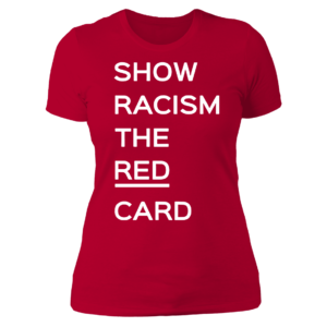 Ross County fan Show Racism the Red Card Ladies Boyfriend Shirt