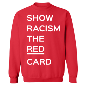 Ross County fan Show Racism the Red Card Sweatshirt