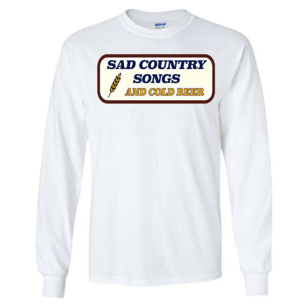 Sad Country Songs And Cold Beer Long Sleeve Shirt