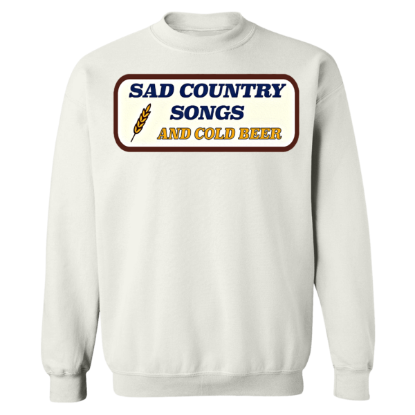Sad Country Songs And Cold Beer Sweatshirt