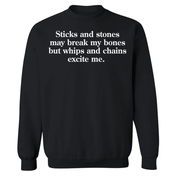 Sticks And Stones May Break My Bones But Whips And Chains Excite Me Sweatshirt