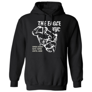 The Eagle NYC Open Every Nite 10pm Until 4AM Hoodie