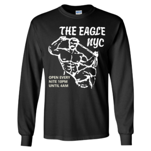 The Eagle NYC Open Every Nite 10pm Until 4AM Long Sleeve Shirt
