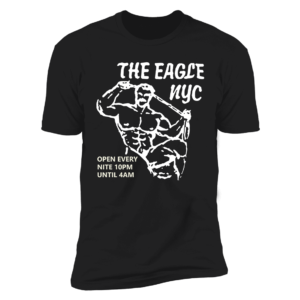 The Eagle NYC Open Every Nite 10pm Until 4AM Premium SS T-Shirt