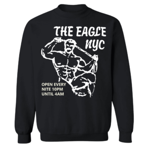 The Eagle NYC Open Every Nite 10pm Until 4AM Sweatshirt