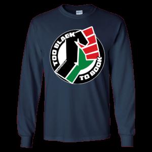 Too Black To Book Fist Logo Long Sleeve Shirt