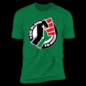 Too Black To Book Fist Logo Premium SS T-Shirt