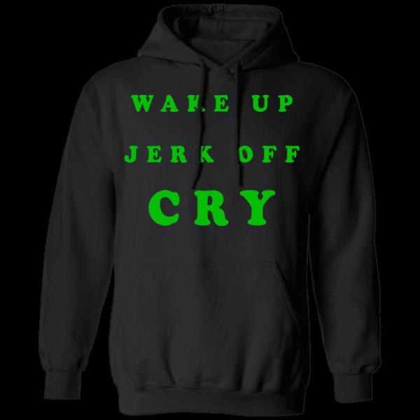 Wake Up Jerk Off Cry Hoodie
