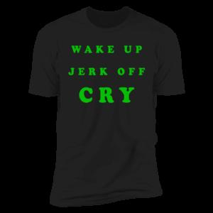 Wake Up Jerk Off Cry Premium SS T-Shirt