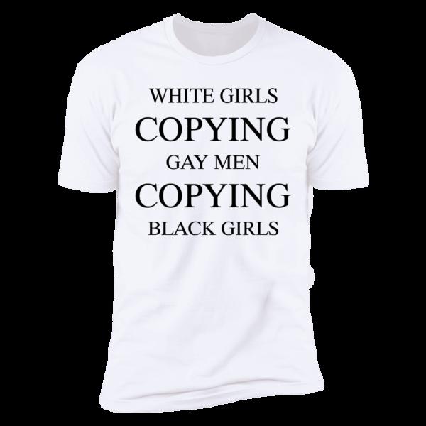 White Girls Copying Gay Men Copying Black Girls Premium SS T-Shirt