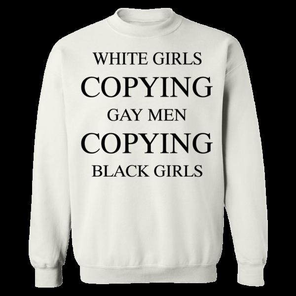 White Girls Copying Gay Men Copying Black Girls Sweatshirt