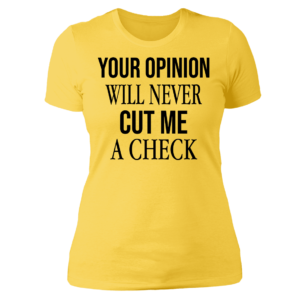 Your Opinion Will Never Cut Me A Check Ladies Boyfriend Shirt